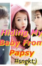 Hiding My Baby... From Papsy by SheLLysa