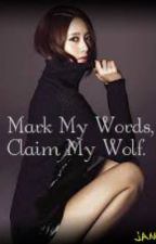 Mark My Words, Claim My Wolf by KimJaneKiew