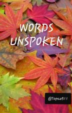 Words Unspoken  by Topaz511