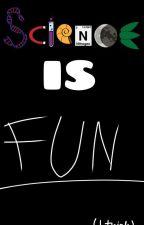 Science is fun in my opinion by IgenMargit