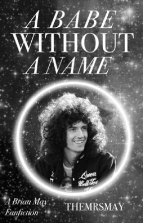A Babe Without A Name (A Brian May / Queen fan fiction)  by themrsmay