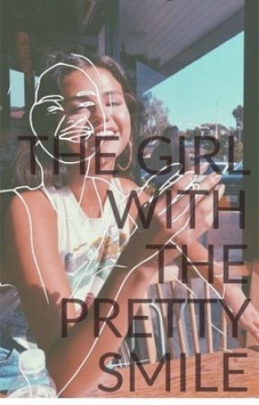 THE GIRL WiTH ThE PrETTY SMiLe by Zoey116
