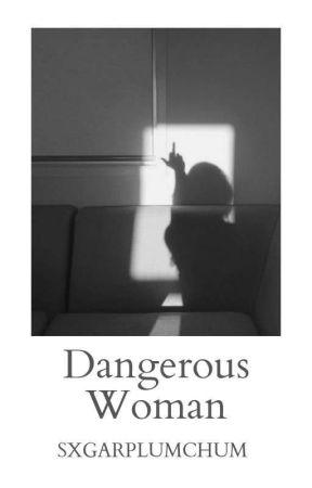 Dangerous Woman | Nicky Nichols | ON HOLD UNTIL FURTHER NOTICE by SxgarplumChum