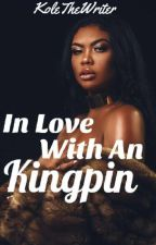 In Love With A Kingpin by KoleTheWriter