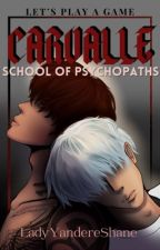CARVALLE: School Of Psychopaths [BxB] 18+ by LadyYandereShane