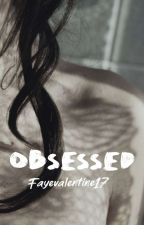 Obsessed by Fayevalentine17