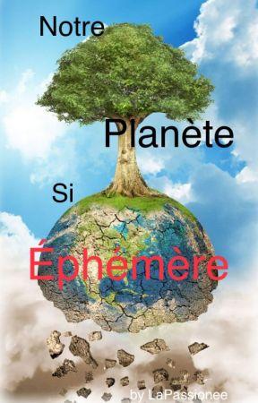 Notre Planète Si ÉPHÉMÈRE by LaPassionee