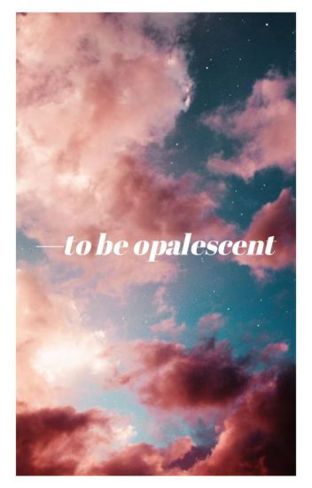 to be opalescent. | BOOK OF POEMS