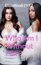 Who Am I Without Him? (Laurmani) by bluedinah1997