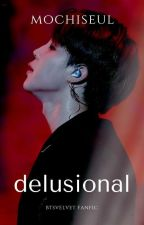 Delusional by mochiseul