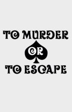 To murder or to escape (2) DRAFT by TownsAndCities