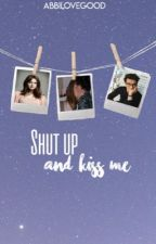 Shut up and Kiss Me by abbilovegood