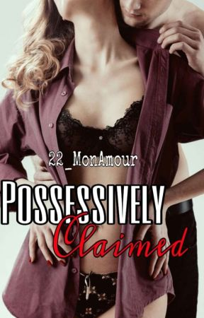 Possessively Claimed(The beauty & the possessive series 3) by 22_MonAmour
