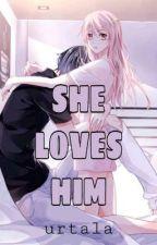 SHE LOVES HIM by urtala