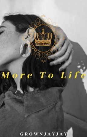 More To Life by GrownJayJay