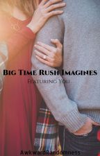 Big Time Rush Imagines by AwkwardRandomness