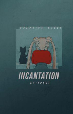 incantation ━ shitpost by RiddikulusHP
