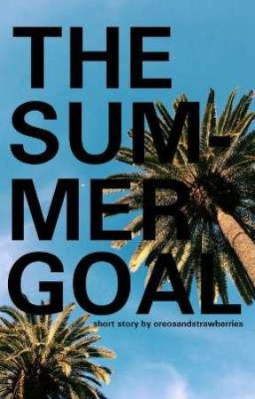 The Summer Goal by OreosAndStrawberries