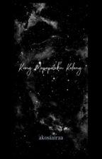 Kung Mapapasakin kalang by highrasdfghjkl