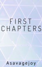 First Chapters by asavagejoy