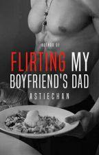Flirting My Boyfriend's Dad by AstieChan