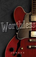 Worthless (Published Under MPress) by jonaxx
