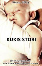 KUKIS STORI (CERITA TENTANG ANAKKU) by AlunaAlwy