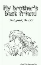My Brother's Bestfriend (EDITING) by LuvTaehyungiee