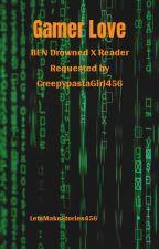 Gamer Love (BEN Drowned X Reader) by LetsMakeStories456