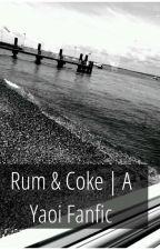 Rum & Coke   Yaoi Fanfic by ixozaui