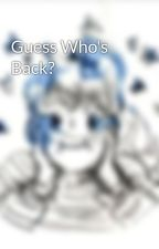 Guess Who's Back? by SeaLacuna