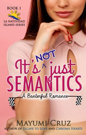 It's Not Just Semantics: A Banterful Romance by MayumiCruz501