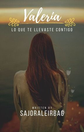 Valeria, Lo que te llevaste contigo by Sajoraleirbag