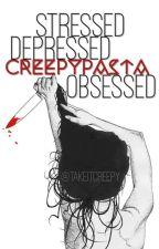 Stressed, Depressed, Creepypasta Obsessed - Creepypasta Story by takeitcreepy