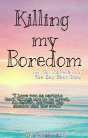Killing my Boredom by ifyouseejoanna