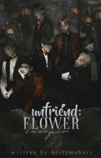 [SLOW UPDATE] UNFRIEND : FLOWER🌸 by heitsmehari