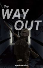 The Way Out [On Editing] by eyesburnblind