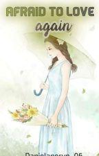 AFRAID TO LOVE AGAIN by Danielanoryn_06