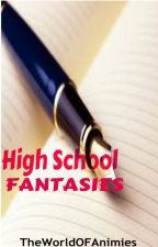 HIGH SCHOOL FANTASIES (ONE-SHOT) by -DYSTOPIAN