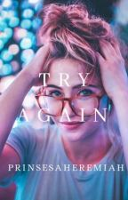 Try Again - Ongoing by PrinsesaHeremiah
