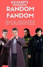 Random Fandom Imagines (Requests Closed) by Kcourt