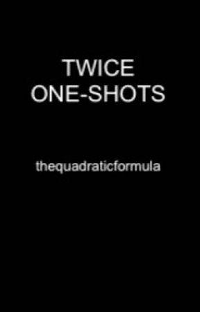 Twice one-shots :) by thequadraticformula