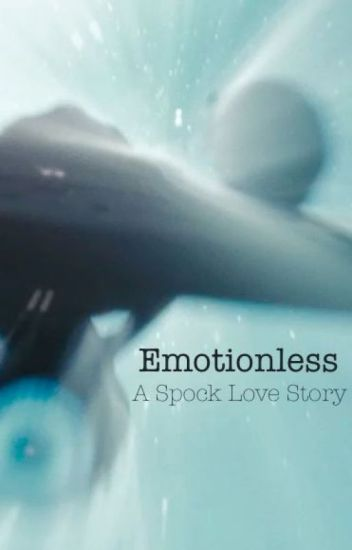 Emotionless (Spock Love Story) -COMPLETE