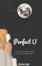Perfect U by veliciaaong