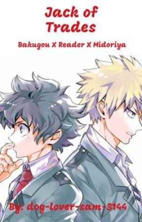 Jack of Trades~ ~Bakugou X Reader X Izuku by dog-lover-sam-3144