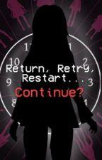 Return, Retry, Restart...Continue? by DarkDespair713