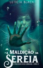 A Maldição da Sereia by LeticiaBlack