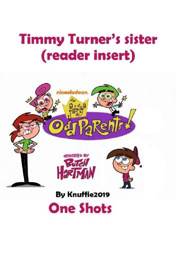 Fairly Odd Parents ~ Timmy Turners sister (Reader insert)  - One Shots