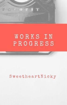 Works In Progress /SweetheartNicky/ by SweetheartNicky