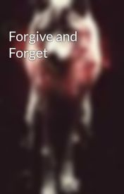 Forgive and Forget by XxDinkyxX